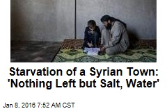 Starvation of a Syrian Town: 'Nothing Left but Salt, Water'