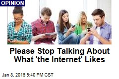 Please Stop Talking About What 'the Internet' Likes