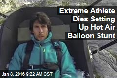 Extreme Athlete Dies Setting Up Hot Air Balloon Stunt