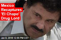 Mexico Recaptures 'El Chapo' Drug Lord