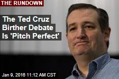 The Ted Cruz Birther Debate Is 'Pitch Perfect'