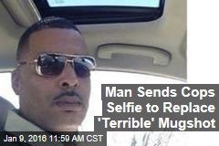 Man Sends Cops Selfie to Replace 'Terrible' Mugshot