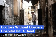 Doctors Without Borders Hospital Hit; 4 Dead