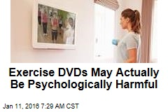 Exercise DVDs May Actually Be Psychologically Harmful