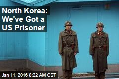 North Korea: We've Got a US Prisoner