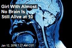 Girl With Almost No Brain Is Still Alive at 10