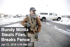 Bundy Militia Steals Files, Breaks Fence