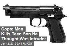 Cops: Man Kills Teen Son He Thought Was Intruder