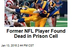 Former NFL Player Found Dead in Prison Cell