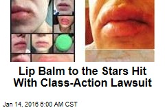 Lip Balm to the Stars Hit With Class-Action Lawsuit
