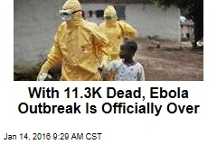 With 11.3K Dead, Ebola Outbreak Is Officially Over