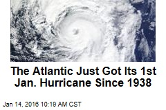The Atlantic Just Got Its 1st Jan. Hurricane Since 1938