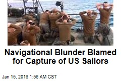 Navigational Blunder Blamed for Capture of US Sailors