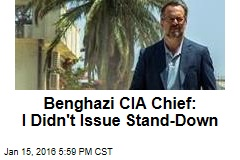Benghazi CIA Chief: I Didn't Issue Stand-Down