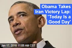 Obama Takes Iran Victory Lap: 'Today Is a Good Day'