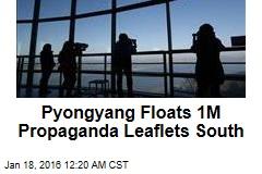 Pyongyang Floats 1M Propaganda Leaflets South