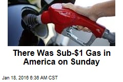 There Was Sub-$1 Gas in America on Sunday