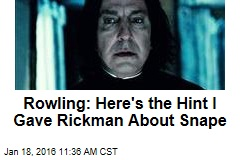 Rowling: Here's the Hint I Gave Rickman About Snape