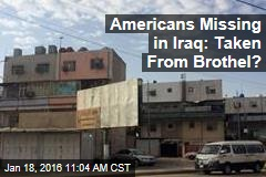 Americans Missing in Iraq: Taken From Brothel?