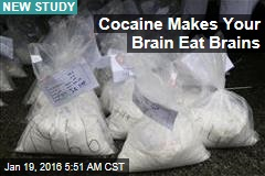 Cocaine Makes Your Brain Eat Brains
