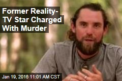 Former Reality TV Star Charged With Murder