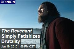 The Revenant Simply Fetishizes Brutality