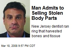 Man Admits to Selling Stolen Body Parts