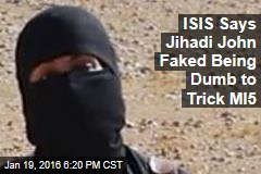 ISIS Says Jihadi John Faked Being Dumb to Trick MI5