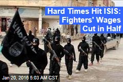 Hard Times Hit ISIS: Fighters' Wages Cut in Half