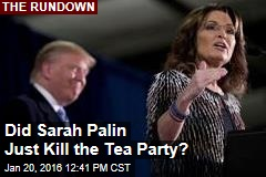Did Sarah Palin Just Kill the Tea Party?