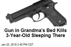Gun in Grandma's Bed Kills 3-Year-Old Sleeping There