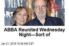 ABBA Reunited Wednesday Night —Sort of