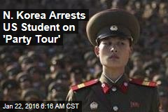 N. Korea Arrests US Student on 'Party Tour'