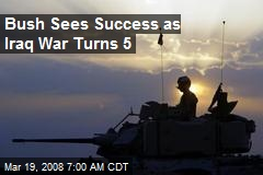 Bush Sees Success as Iraq War Turns 5