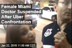 Female Miami Doctor Suspended After Uber Confrontation