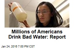 Millions of Americans Drink Bad Water: Watchdogs