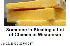 Someone Is Stealing a Lot of Cheese in Wisconsin