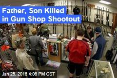 Father, Son Killed in Gun Shop Shootout