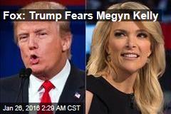 Fox: Trump Fears Megyn Kelly
