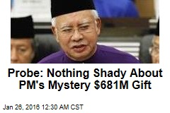 Probe: Nothing Shady About PM's Mystery $681m Gift