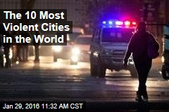 The 10 Most Violent Cities in the World