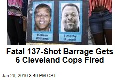 Fatal 137-Shot Barrage Gets 6 Cleveland Cops Fired