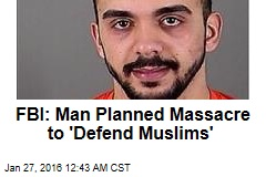 FBI: Man Planned Massacre to 'Defend Muslims'