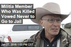 Militia Member Who Was Killed Vowed Never to Go to Jail