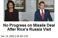No Progress on Missile Deal After Rice's Russia Visit