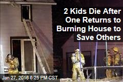 Two Kids Die After One Returns to Burning House to Rescue Others