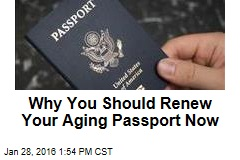 Why You Should Renew Your Aging Passport Now