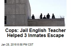 Cops: Jail English Teacher Helped 3 Inmates Escape