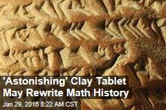 'Astonishing' Clay Tablet May Rewrite Math History