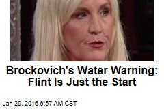 Brockovich's Water Warning: Flint Is Just the Start